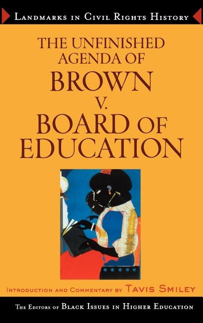 The Unfinished Agenda of Brown v. Board of Education by The Editors of Black Issues in Higher Ed