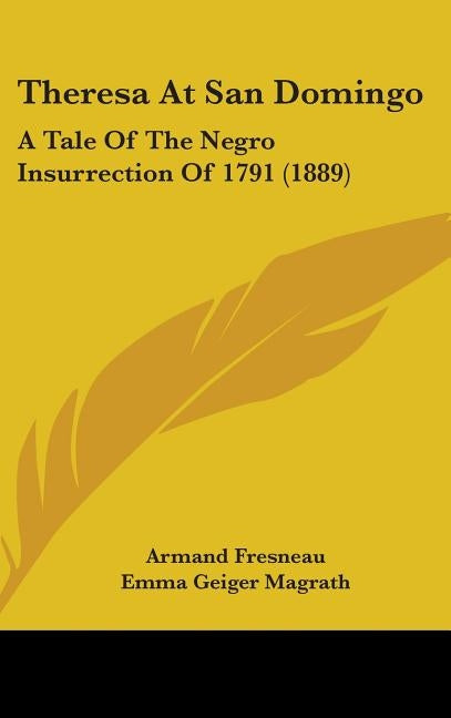 Theresa At San Domingo: A Tale Of The Negro Insurrection Of 1791 (1889) by Fresneau, Armand