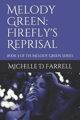 Melody Green: Firefly's Reprisal: Book 3 of the Melody Green Series by Farrell, Michelle D.