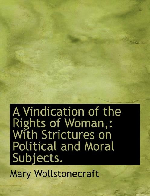 A Vindication of the Rights of Woman,: With Strictures on Political and Moral Subjects. by Wollstonecraft, Mary