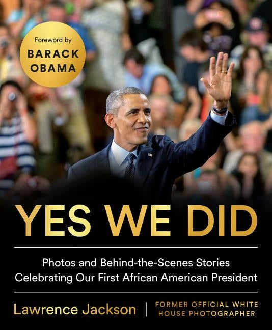 Yes We Did: Photos and Behind-The-Scenes Stories Celebrating Our First African American President by Jackson, Lawrence