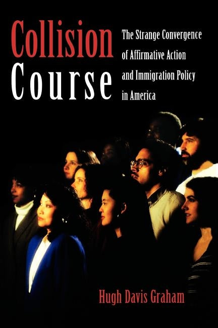 Collision Course: The Strange Convergence of Affirmative Action and Immigration Policy in America by Graham, Hugh Davis