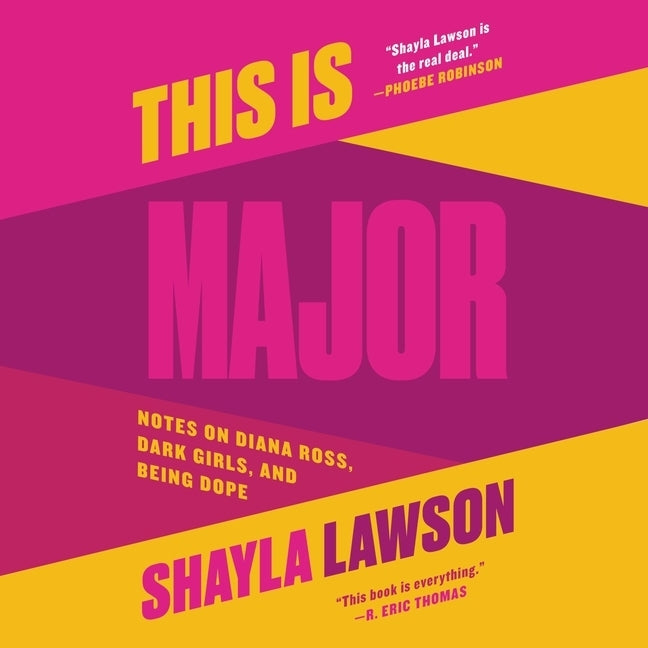 This Is Major: Notes on Diana Ross, Dark Girls, and Being Dope by Lawson, Shayla