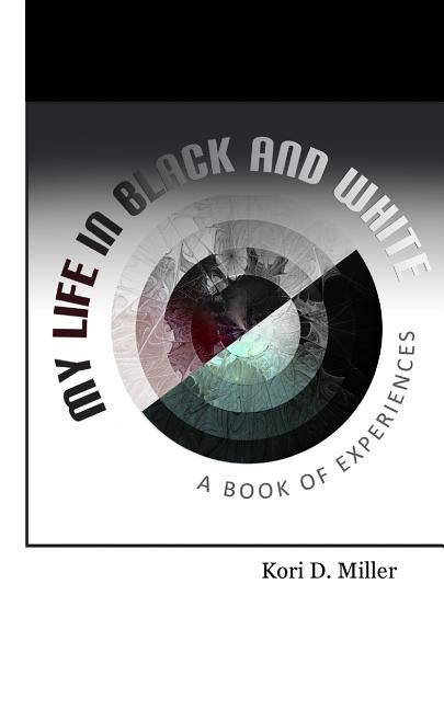 My Life In Black And White: A Book Of Experiences by Miller, Larry