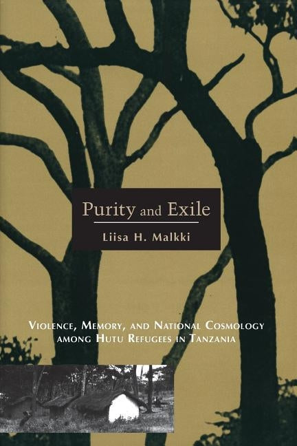 Purity and Exile: Violence, Memory, and National Cosmology Among Hutu Refugees in Tanzania by Malkki, Liisa H.