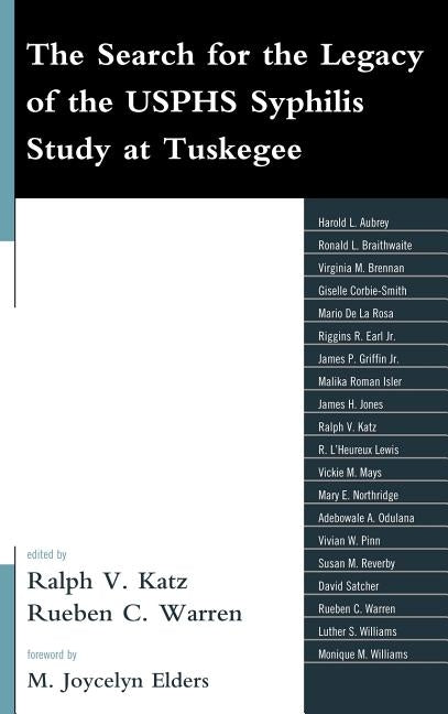 The Search for the Legacy of the Usphs Syphilis Study at Tuskegee: Reflective Essays Based Upon Findings from the Tuskegee Legacy Project by Katz, Ralph V.