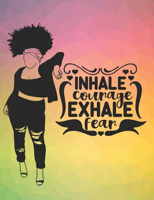 Inhale Courage Exhale Fear: Composition Notebook for Melanin Rich Beauties by Power, Melanin