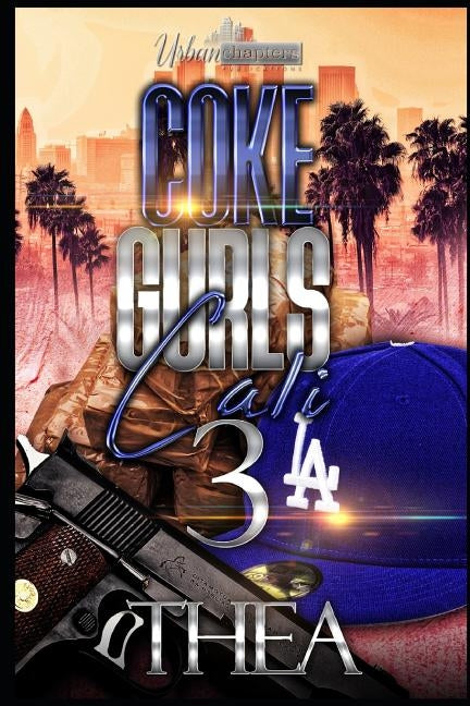 Coke Gurls 3: Cali by Touch of Class Publishing Svcs