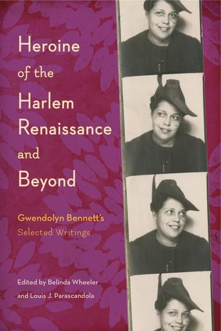 Heroine of the Harlem Renaissance and Beyond: Gwendolyn Bennett's Selected Writings by Wheeler, Belinda