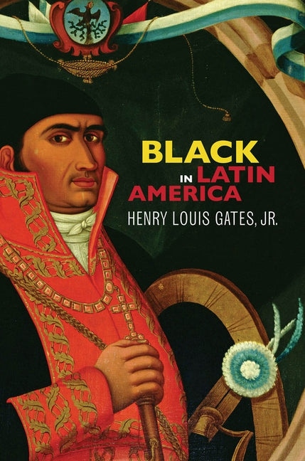 Black in Latin America by Jr, Henry Louis Gates