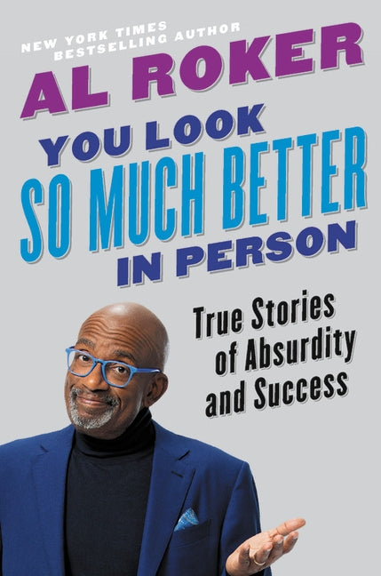 You Look So Much Better in Person: True Stories of Absurdity and Success by Roker, Al