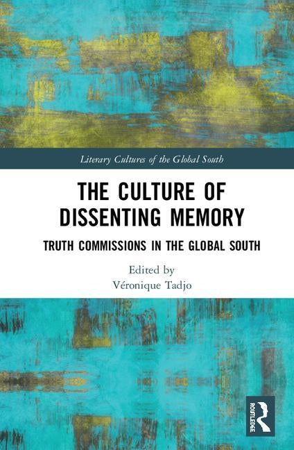 The Culture of Dissenting Memory: Truth Commissions in the Global South by Tadjo, Véronique