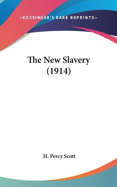 The New Slavery (1914) by Scott, H. Percy