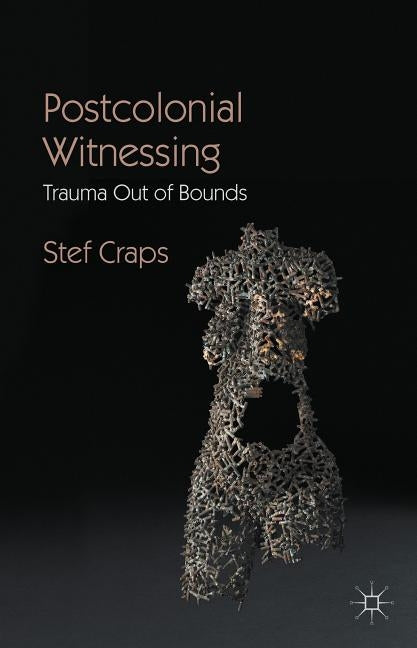 Postcolonial Witnessing: Trauma Out of Bounds by Craps, Stef