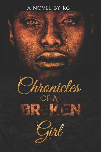 Chronicles of a Broken Girl by C, K.