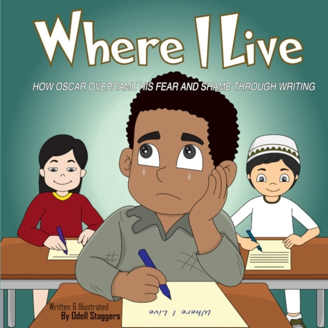 Where I Live: How Oscar Overcame His Fear And Shame Through Writing. by Staggers, Odell