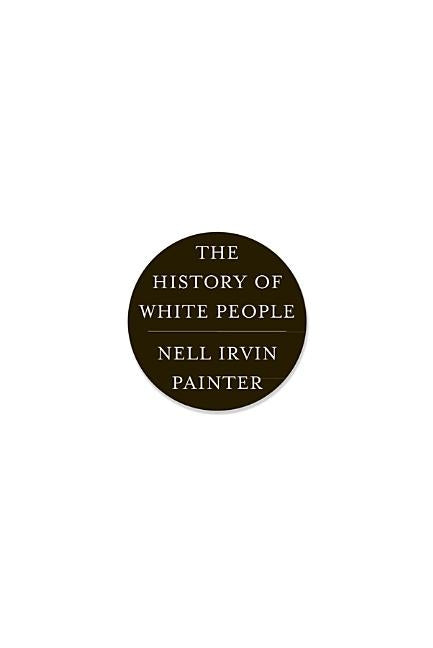 The History of White People by Painter, Nell Irvin
