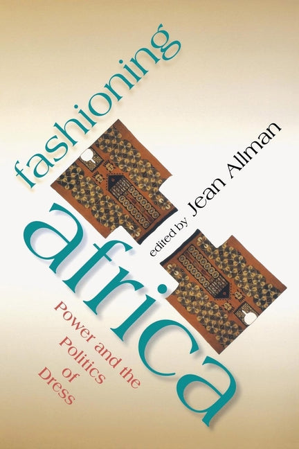 Fashioning Africa: Power and the Politics of Dress by Allman, Jean