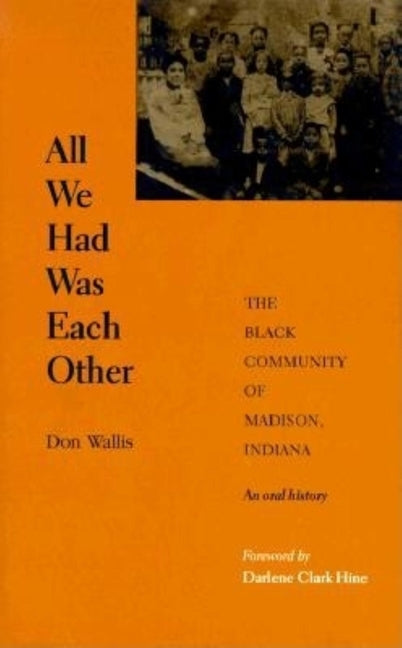 All We Had Was Each Other: The Black Community of Madison, Indiana by Wallis, Don