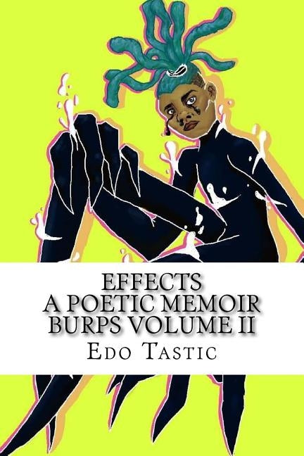 Effect A Poetic Memoir Burps Volume II: Poetic Memoir by Tastic, Edo