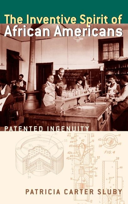 The Inventive Spirit of African Americans: Patented Ingenuity by Sluby, Patricia Carter