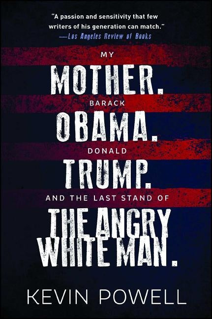 My Mother. Barack Obama. Donald Trump. and the Last Stand of the Angry White Man. by Powell, Kevin