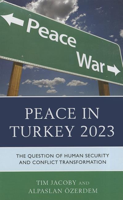 Peace in Turkey 2023: The Question of Human Security and Conflict Transformation by Jacoby, Tim
