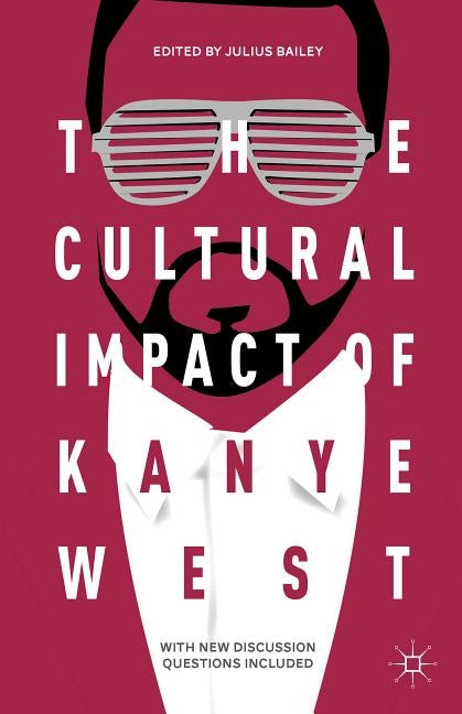 The Cultural Impact of Kanye West by Bailey, J.