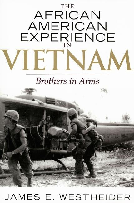 African American Experience in Vietnam: Brothers in Arms by Westheider, James E.