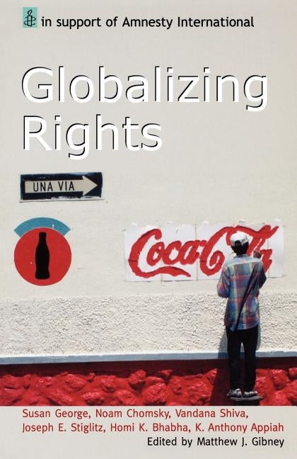 Globalizing Rights: The Oxford Amnesty Lectures 1999 by Gibney, Matthew