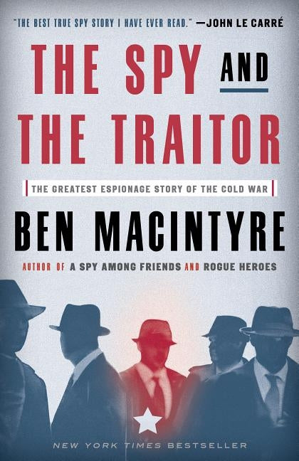 The Spy and the Traitor: The Greatest Espionage Story of the Cold War by Macintyre, Ben