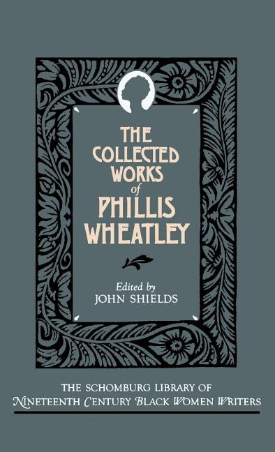 The Collected Works of Phillis Wheatley by Wheatley, Phillis