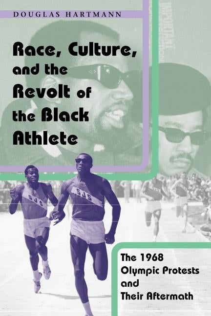Race, Culture, and the Revolt of the Black Athlete: The 1968 Olympic Protests and Their Aftermath by Hartmann, Douglas