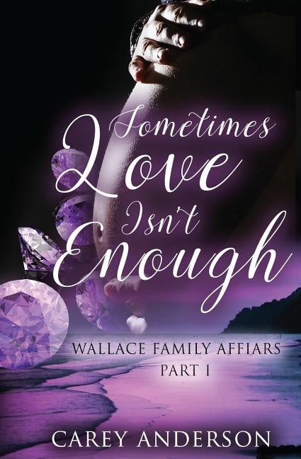 Wallace Family Affairs Volume II: Sometimes Love Isn't Enough Part 1 by Anderson, Carey