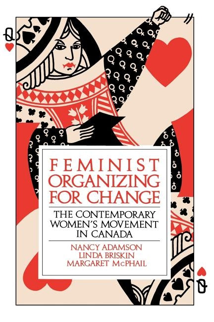Feminist Organizing for Change: The Contemporary Women's Movement in Canada by Adamson, Nancy