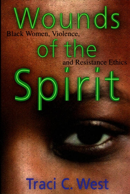 Wounds of the Spirit: Black Women, Violence and Resistance Ethics by West, Traci C.