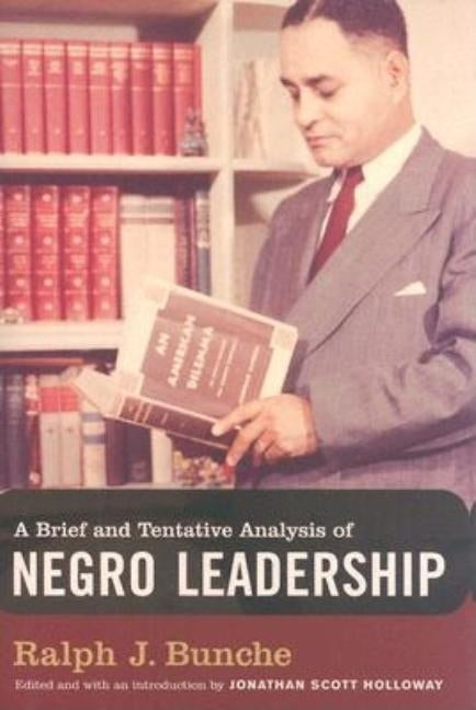 A Brief and Tentative Analysis of Negro Leadership by Bunche, Ralph J.