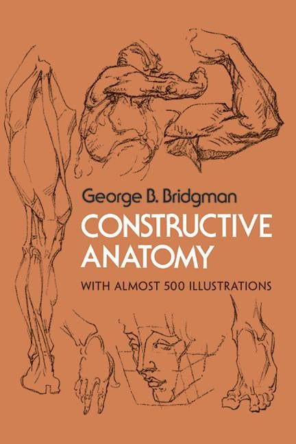 Constructive Anatomy by Bridgman, George B.