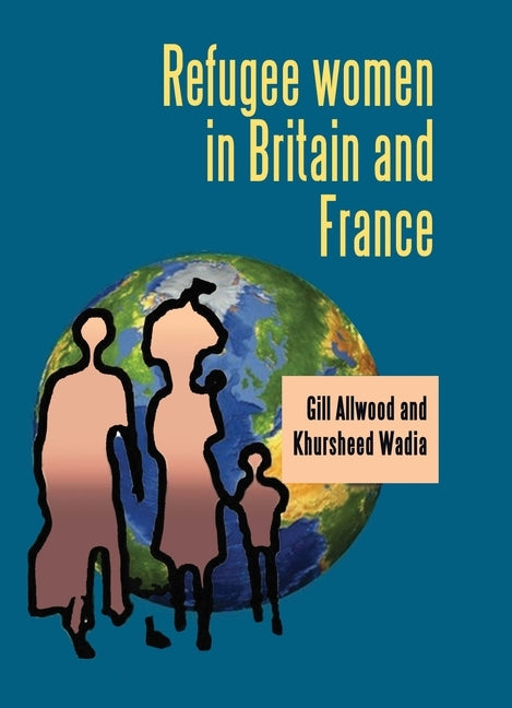 Refugee Women in Britain and France by Allwood, Gill