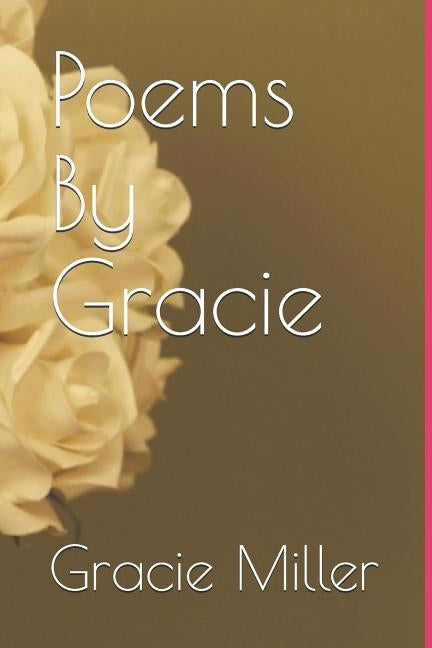 Poems By Gracie by Miller, Gracie a.
