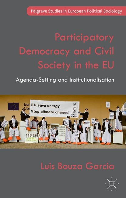 Participatory Democracy and Civil Society in the Eu: Agenda-Setting and Institutionalisation by Bouza Garcia, Luis