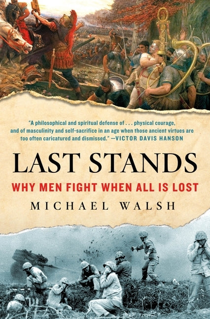 Last Stands: Why Men Fight When All Is Lost by Walsh, Michael