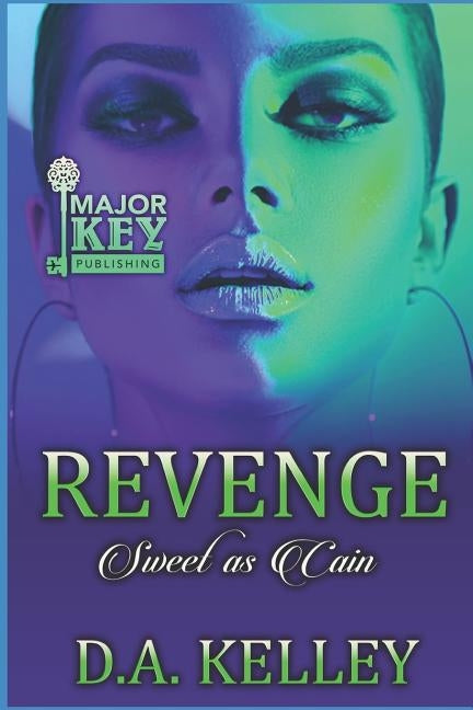 Revenge: Sweet as Cain by Kelley, D. a.