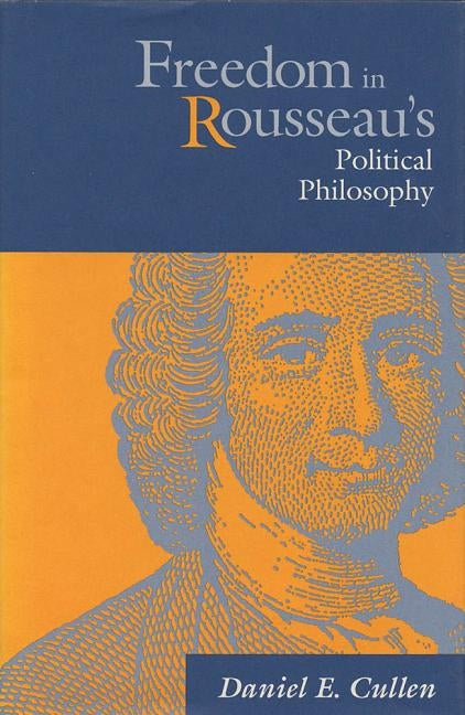 Freedom in Rousseau's Polical Phil by Cullen, Daniel