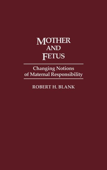 Mother and Fetus: Changing Notions of Maternal Responsibility by Blank