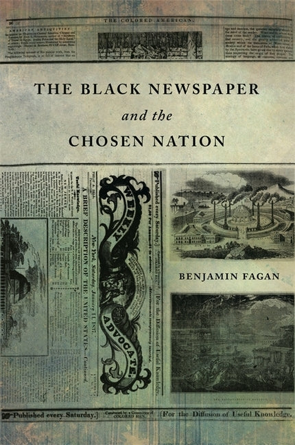 The Black Newspaper and the Chosen Nation by Fagan, Benjamin
