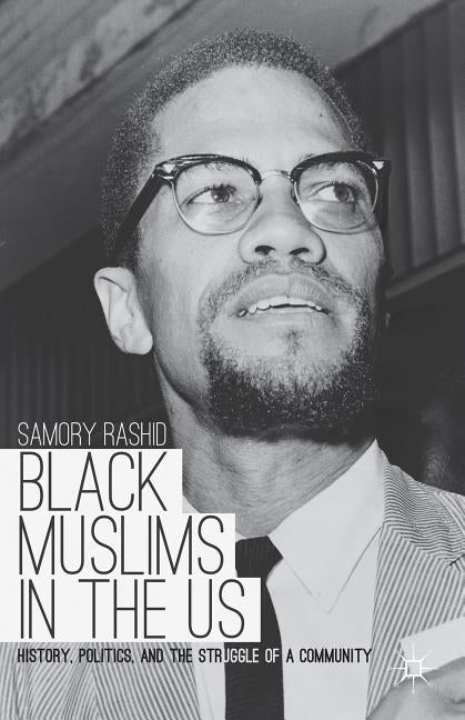 Black Muslims in the US: History, Politics, and the Struggle of a Community by Rashid, S.
