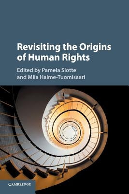 Revisiting the Origins of Human Rights by Slotte, Pamela