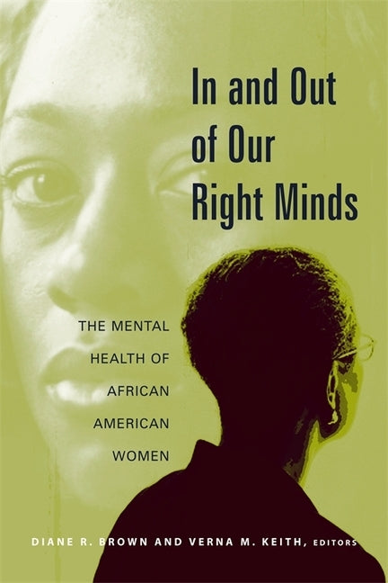 In and Out of Our Right Minds: The Mental Health of African American Women by Brown, Diane
