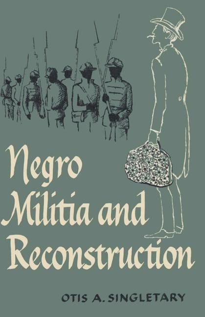 Negro Militia and Reconstruction by Singletary, Otis A.